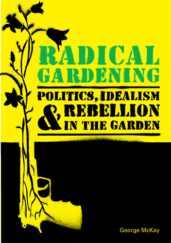 Radical Gardening: Politics, Idealism and Rebellion
